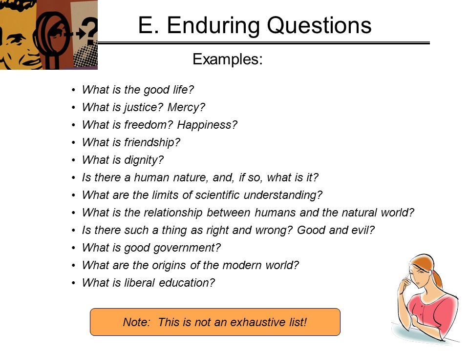E. Enduring Questions Examples: Note: This is not an exhaustive list.