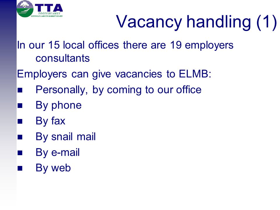 Vacancy handling (1) In our 15 local offices there are 19 employers consultants Employers can give vacancies to ELMB: Personally, by coming to our off