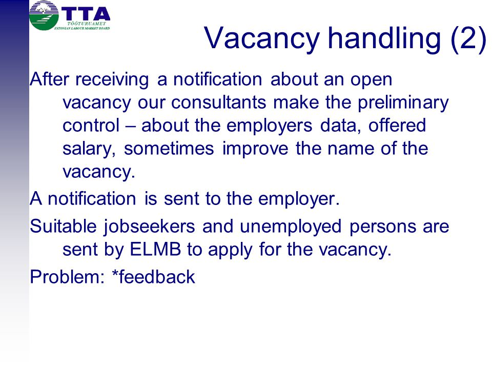 Vacancy handling (2) After receiving a notification about an open vacancy our consultants make the preliminary control – about the employers data, offered salary, sometimes improve the name of the vacancy.