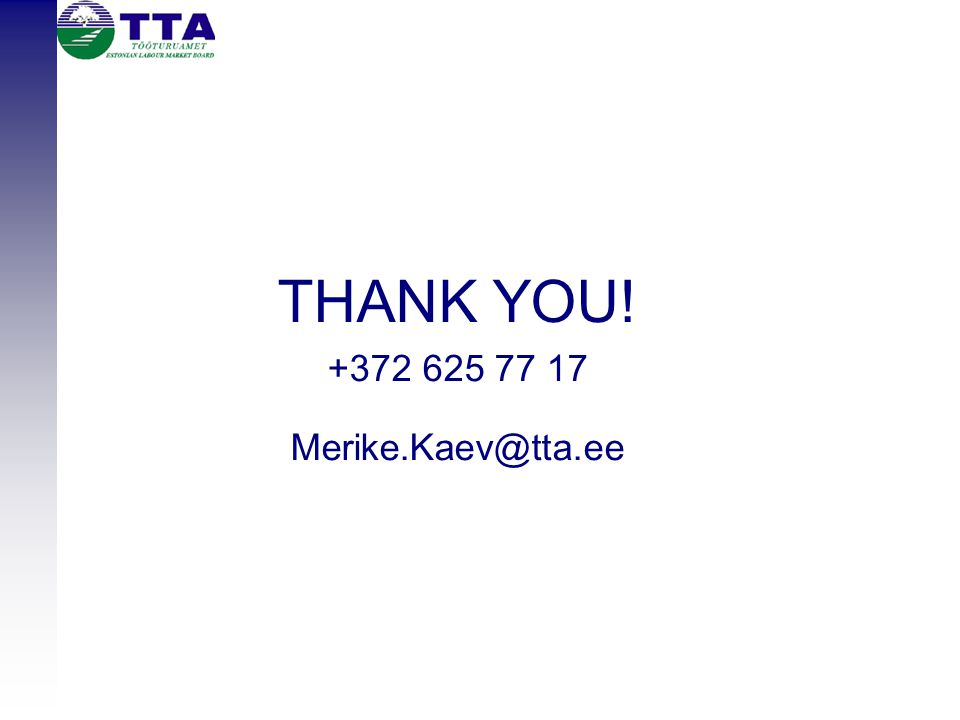 THANK YOU! +372 625 77 17 Merike.Kaev@tta.ee