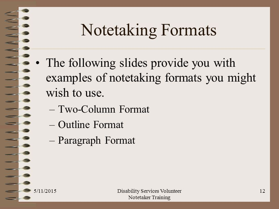 Notetaking Formats The following slides provide you with examples of notetaking formats you might wish to use.