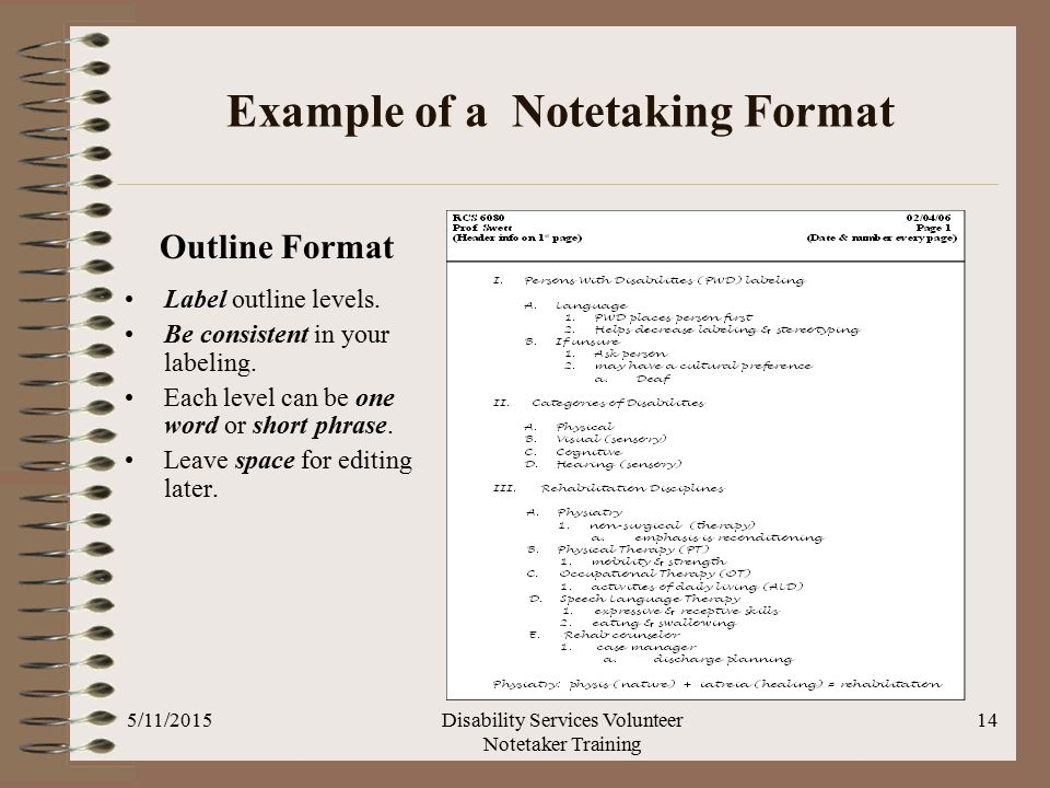 Example of a Notetaking Format 5/11/2015Disability Services Volunteer Notetaker Training 14 Label outline levels.