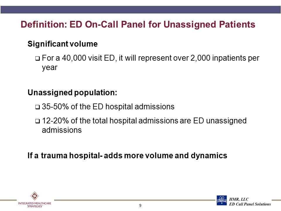 9 Definition: ED On-Call Panel for Unassigned Patients Significant volume q For a 40,000 visit ED, it will represent over 2,000 inpatients per year Un