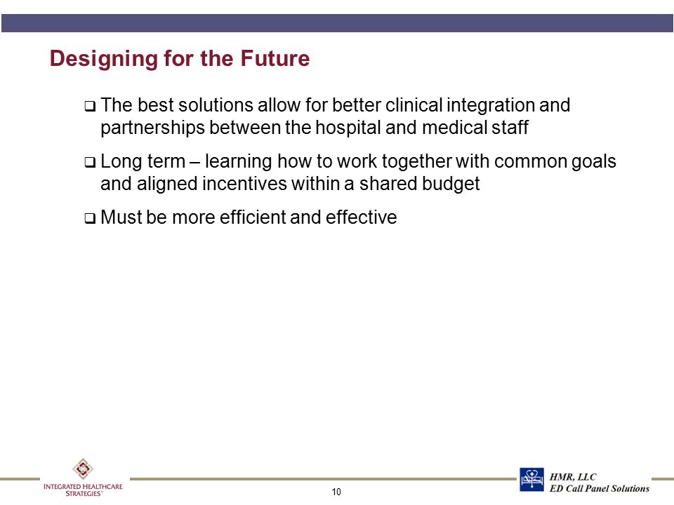 10 Designing for the Future q The best solutions allow for better clinical integration and partnerships between the hospital and medical staff q Long