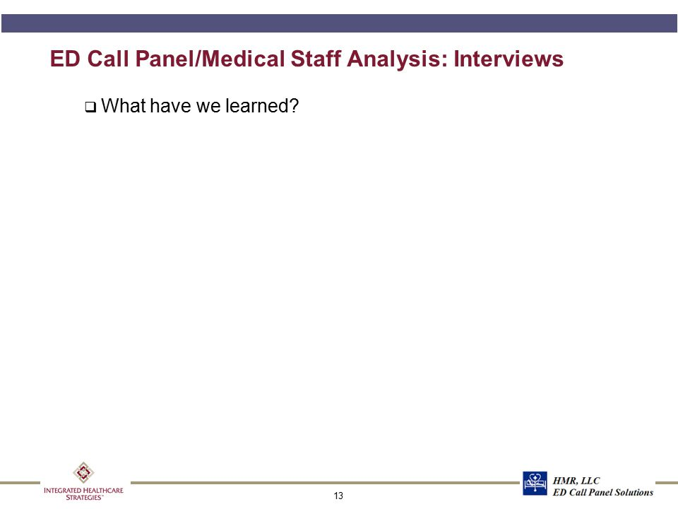 13 ED Call Panel/Medical Staff Analysis: Interviews q What have we learned?