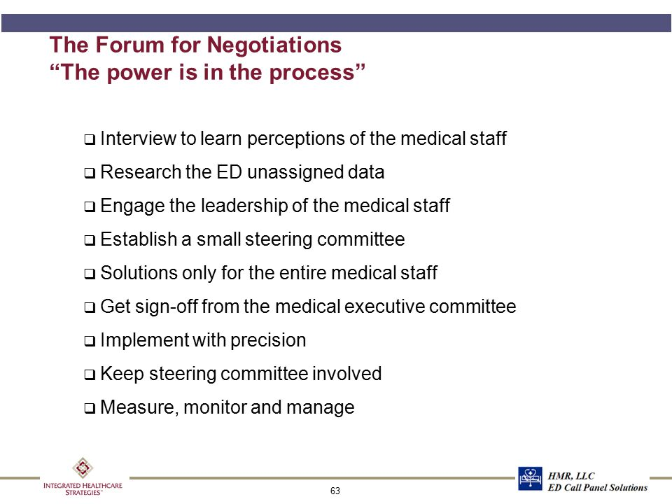 """63 The Forum for Negotiations """"The power is in the process"""" q Interview to learn perceptions of the medical staff q Research the ED unassigned data q"""