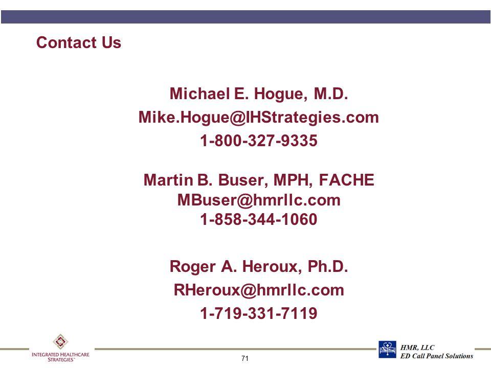 71 Contact Us Michael E. Hogue, M.D. Mike.Hogue@IHStrategies.com 1-800-327-9335 Martin B. Buser, MPH, FACHE MBuser@hmrllc.com 1-858-344-1060 Roger A.