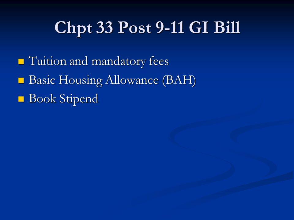 Chpt 33 Post 9-11 GI Bill Tuition and mandatory fees Tuition and mandatory fees Basic Housing Allowance (BAH) Basic Housing Allowance (BAH) Book Stipe