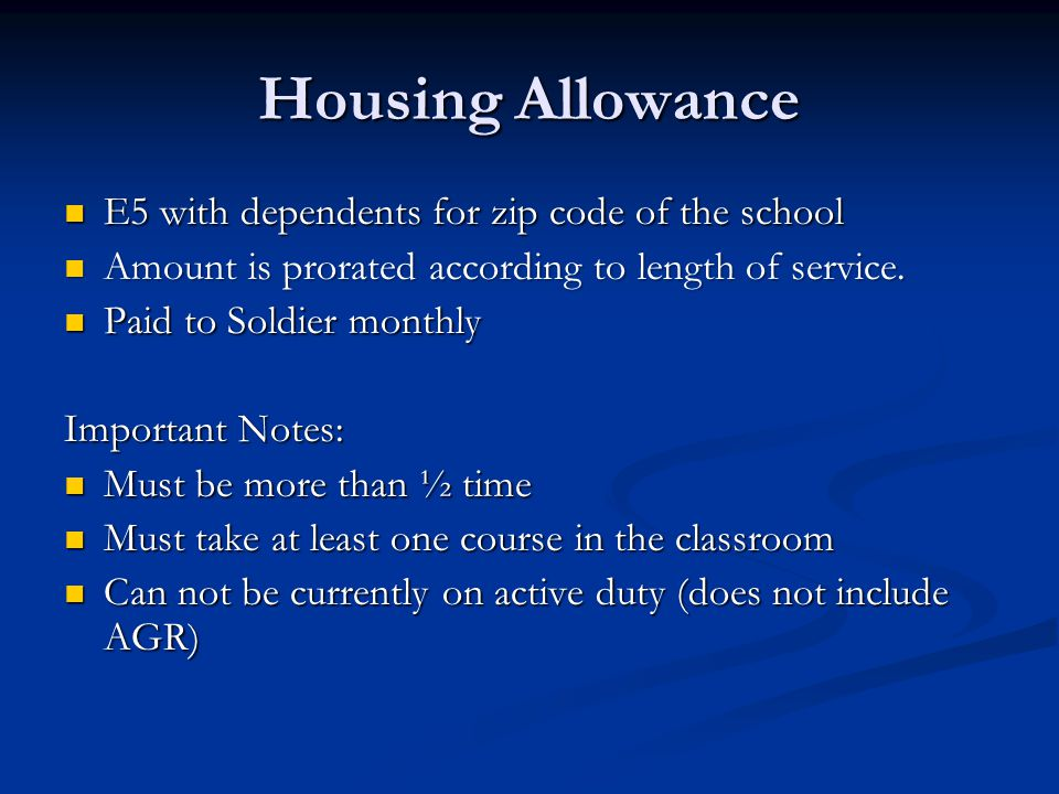 Housing Allowance E5 with dependents for zip code of the school E5 with dependents for zip code of the school Amount is prorated according to length o