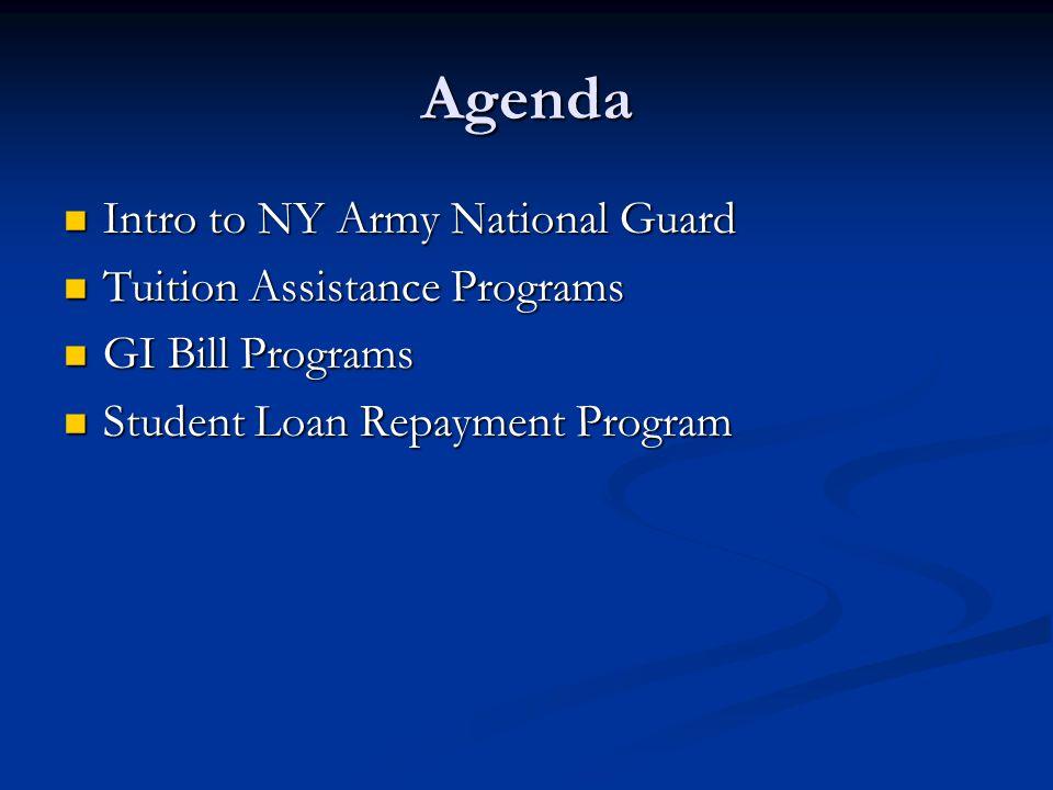 Agenda Intro to NY Army National Guard Intro to NY Army National Guard Tuition Assistance Programs Tuition Assistance Programs GI Bill Programs GI Bil
