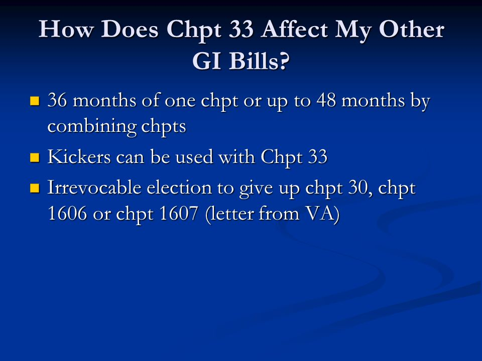 How Does Chpt 33 Affect My Other GI Bills? 36 months of one chpt or up to 48 months by combining chpts 36 months of one chpt or up to 48 months by com