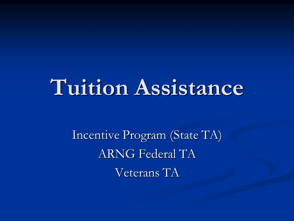 Tuition Assistance Incentive Program (State TA) ARNG Federal TA Veterans TA