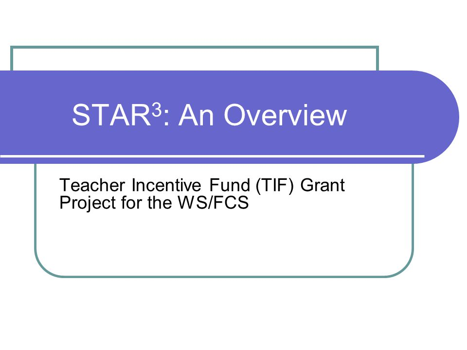 Teacher Incentive Fund (TIF) Federal grant money provided through a competitive grant application process WS/FCS was awarded a grant of nearly 20 million dollars over a five year period.