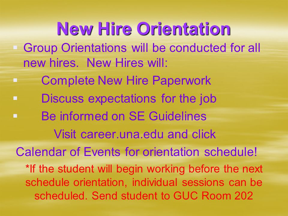 New Hire Orientation   Group Orientations will be conducted for all new hires.