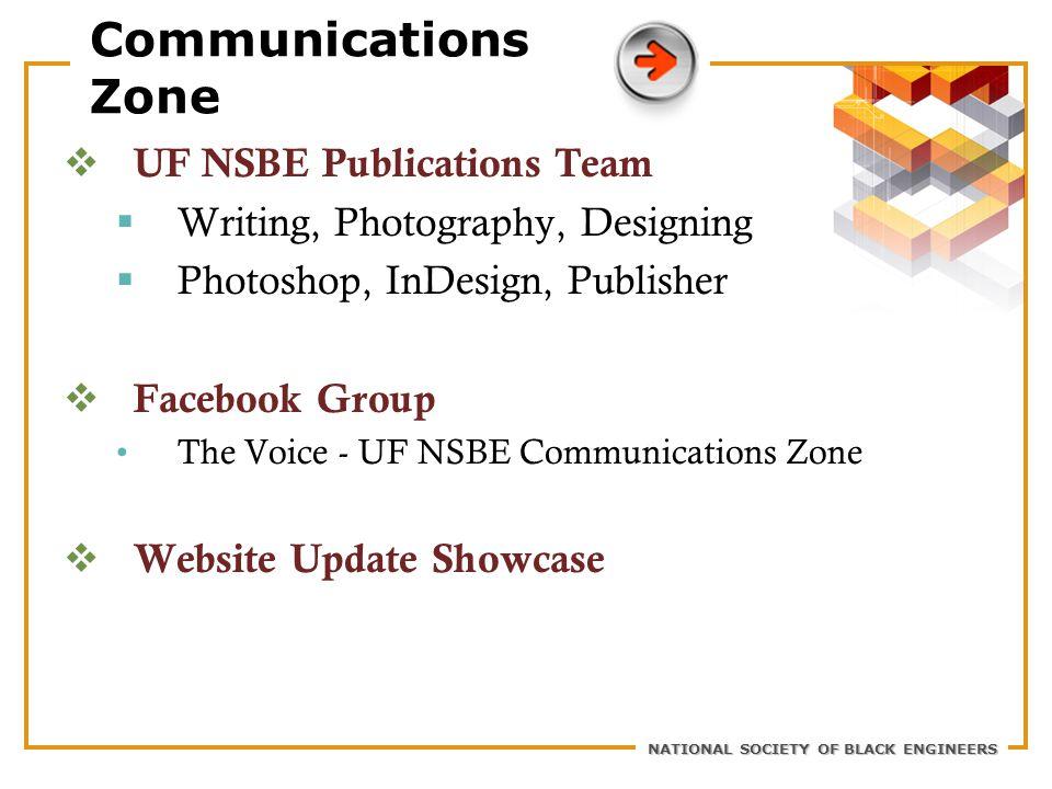 NATIONAL SOCIETY OF BLACK ENGINEERS Communications Zone  UF NSBE Publications Team  Writing, Photography, Designing  Photoshop, InDesign, Publisher  Facebook Group The Voice - UF NSBE Communications Zone  Website Update Showcase