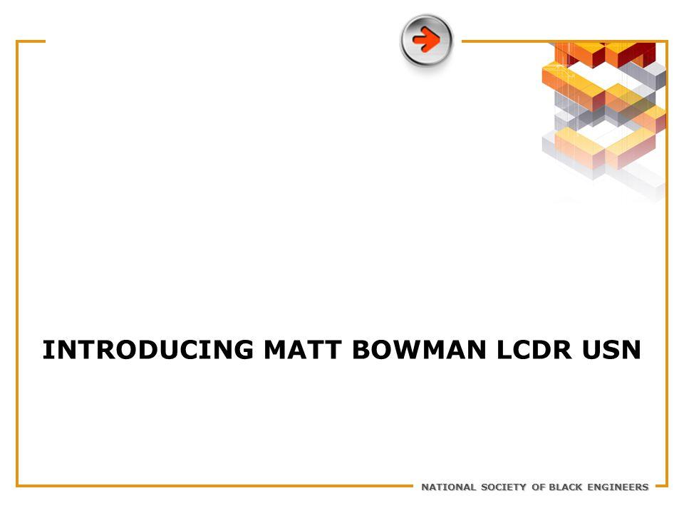NATIONAL SOCIETY OF BLACK ENGINEERS INTRODUCING MATT BOWMAN LCDR USN
