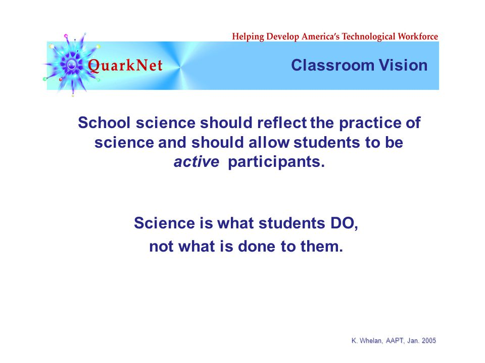 K. Whelan, AAPT, Jan. 2005 Classroom Vision Science is what students DO, not what is done to them.