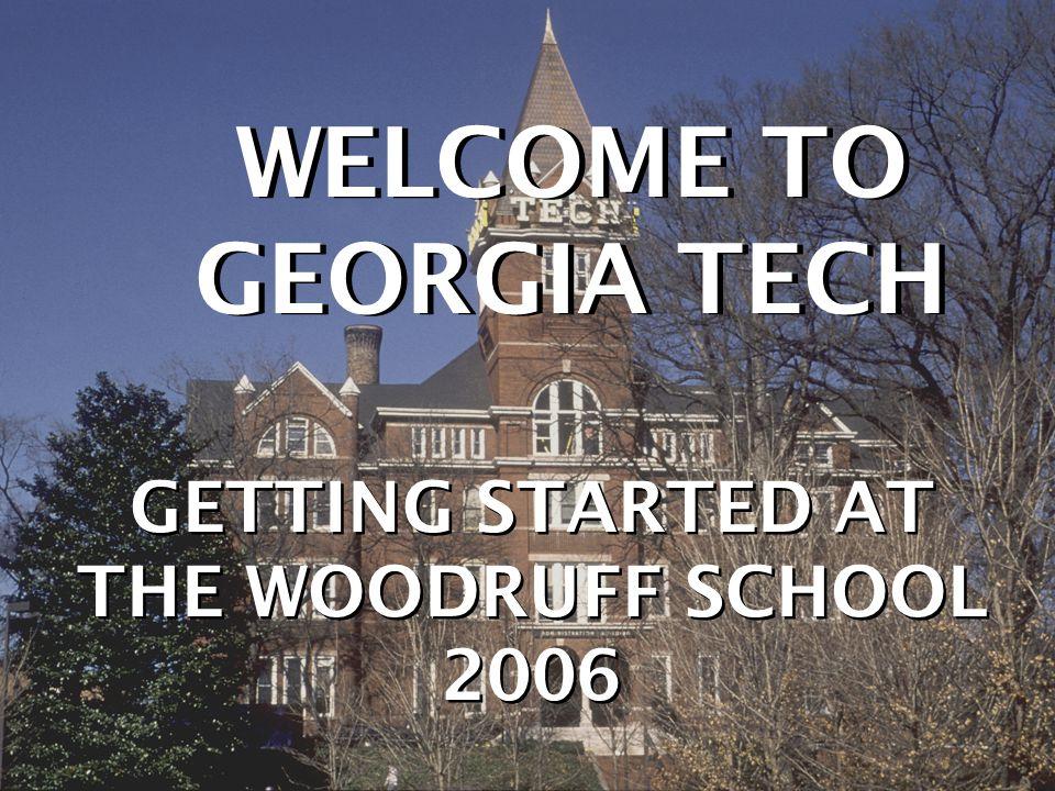 The George W. Woodruff School of Mechanical Engineering 2005 WELCOME TO GEORGIA TECH GETTING STARTED AT THE WOODRUFF SCHOOL 2006 GETTING STARTED AT TH