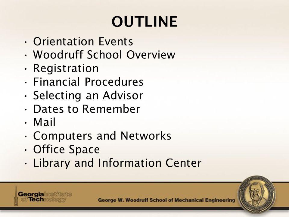 The George W. Woodruff School of Mechanical Engineering OUTLINE Orientation Events Woodruff School Overview Registration Financial Procedures Selectin