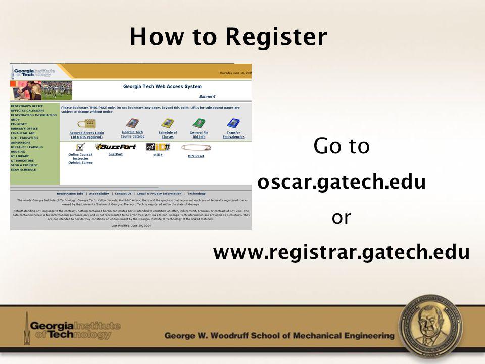 The George W. Woodruff School of Mechanical Engineering How to Register Go to oscar.gatech.edu or www.registrar.gatech.edu