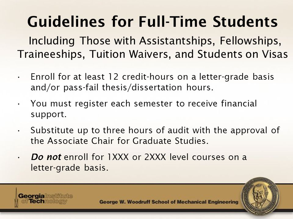 The George W. Woodruff School of Mechanical Engineering Guidelines for Full-Time Students Including Those with Assistantships, Fellowships, Traineeshi