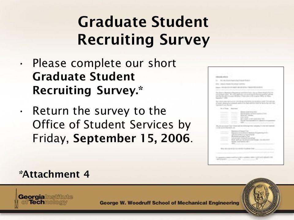 The George W. Woodruff School of Mechanical Engineering Graduate Student Recruiting Survey Please complete our short Graduate Student Recruiting Surve