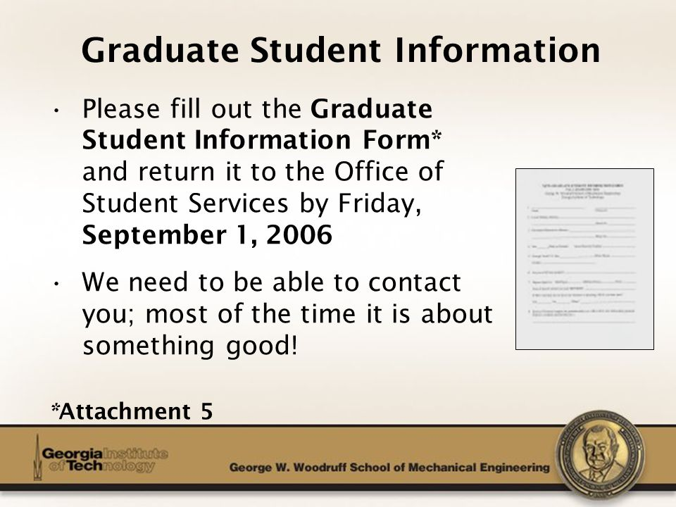 The George W. Woodruff School of Mechanical Engineering Graduate Student Information Please fill out the Graduate Student Information Form* and return