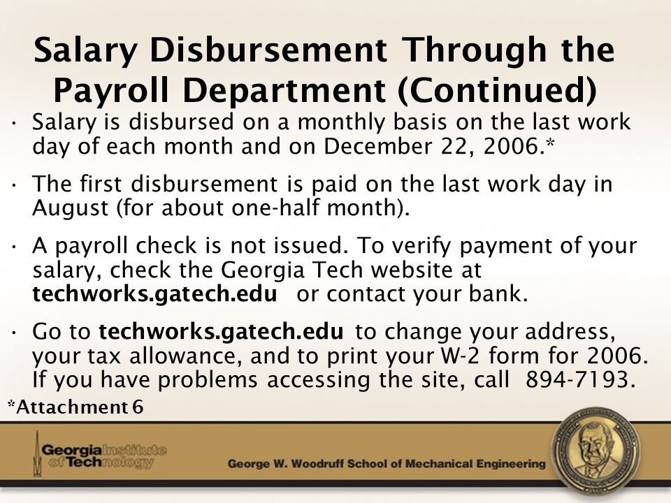 The George W. Woodruff School of Mechanical Engineering Salary is disbursed on a monthly basis on the last work day of each month and on December 22,