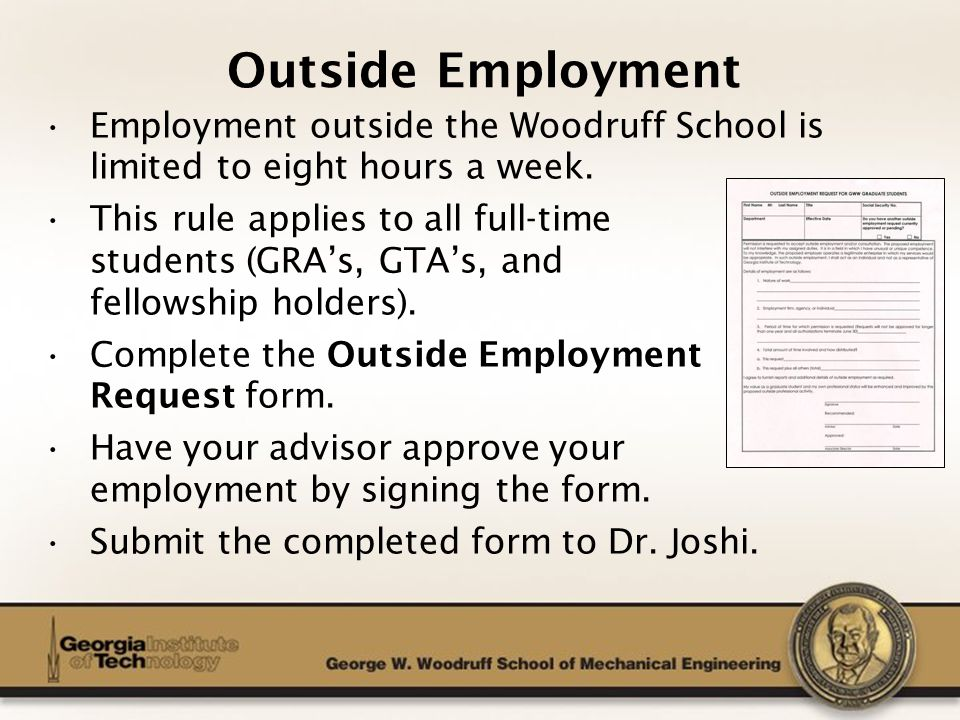 The George W. Woodruff School of Mechanical Engineering Outside Employment Employment outside the Woodruff School is limited to eight hours a week. Th