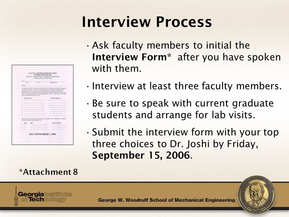 The George W. Woodruff School of Mechanical Engineering Interview Process Ask faculty members to initial the Interview Form* after you have spoken wit