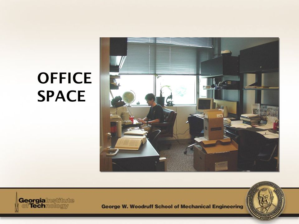 The George W. Woodruff School of Mechanical Engineering OFFICE SPACE