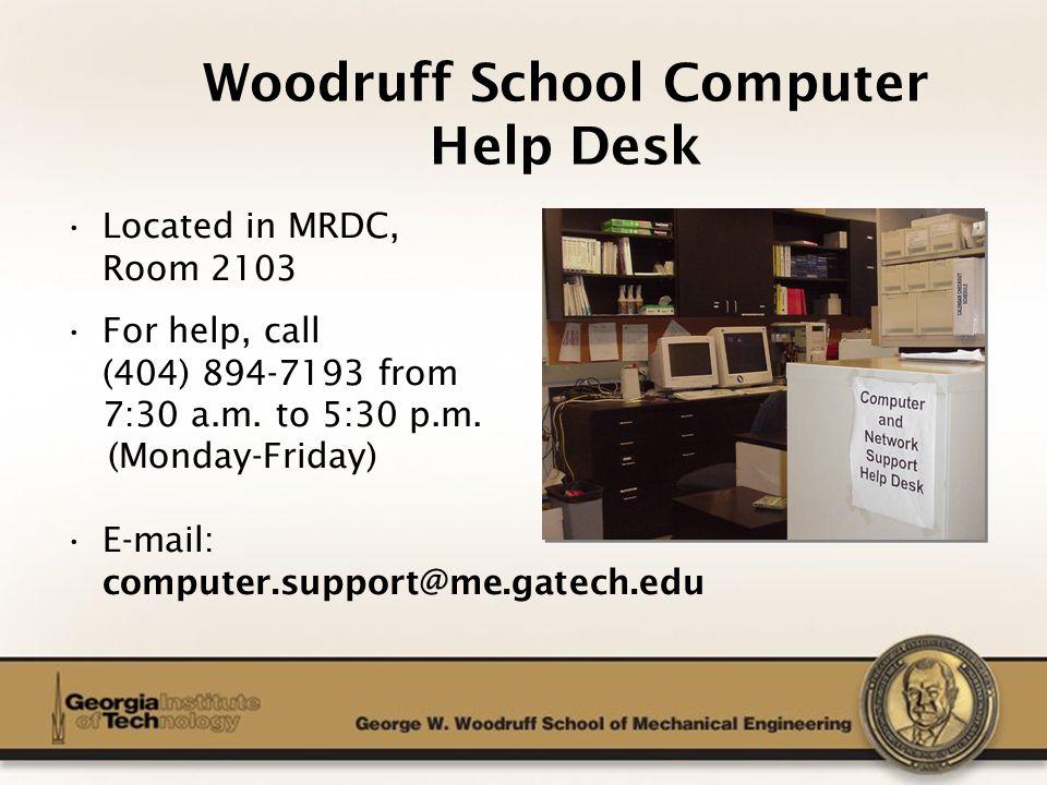 The George W. Woodruff School of Mechanical Engineering Woodruff School Computer Help Desk Located in MRDC, Room 2103 For help, call (404) 894-7193 fr