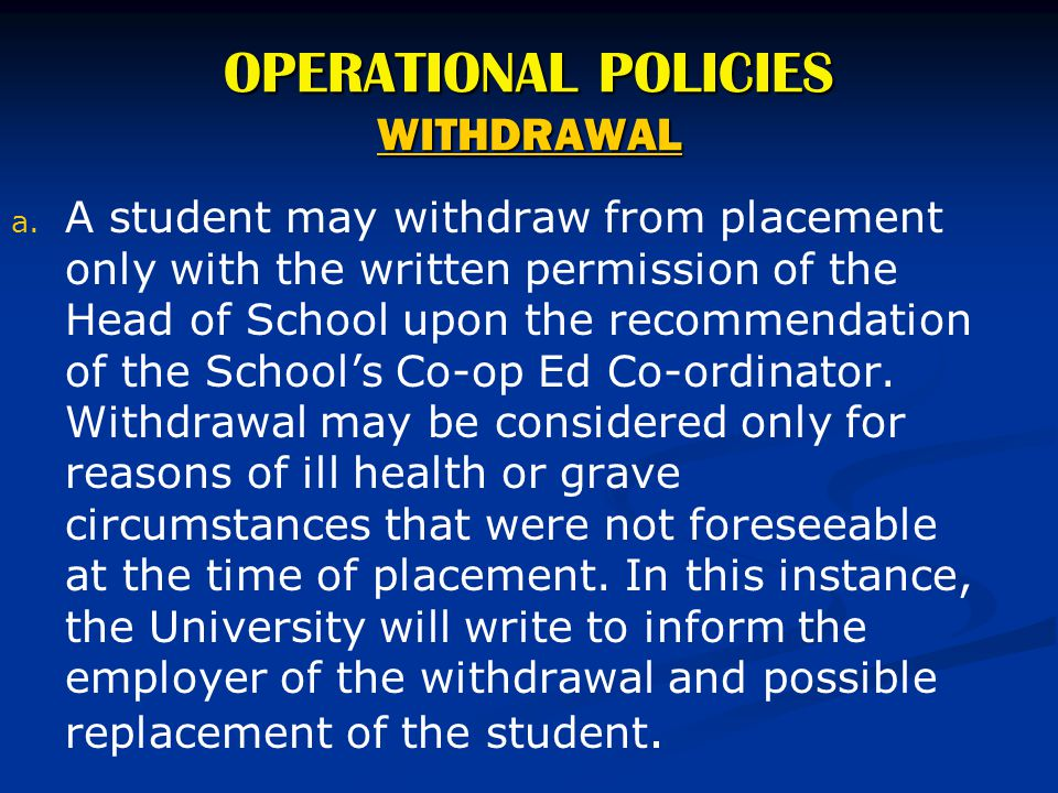 OPERATIONAL POLICIES WITHDRAWAL a. a. A student may withdraw from placement only with the written permission of the Head of School upon the recommenda