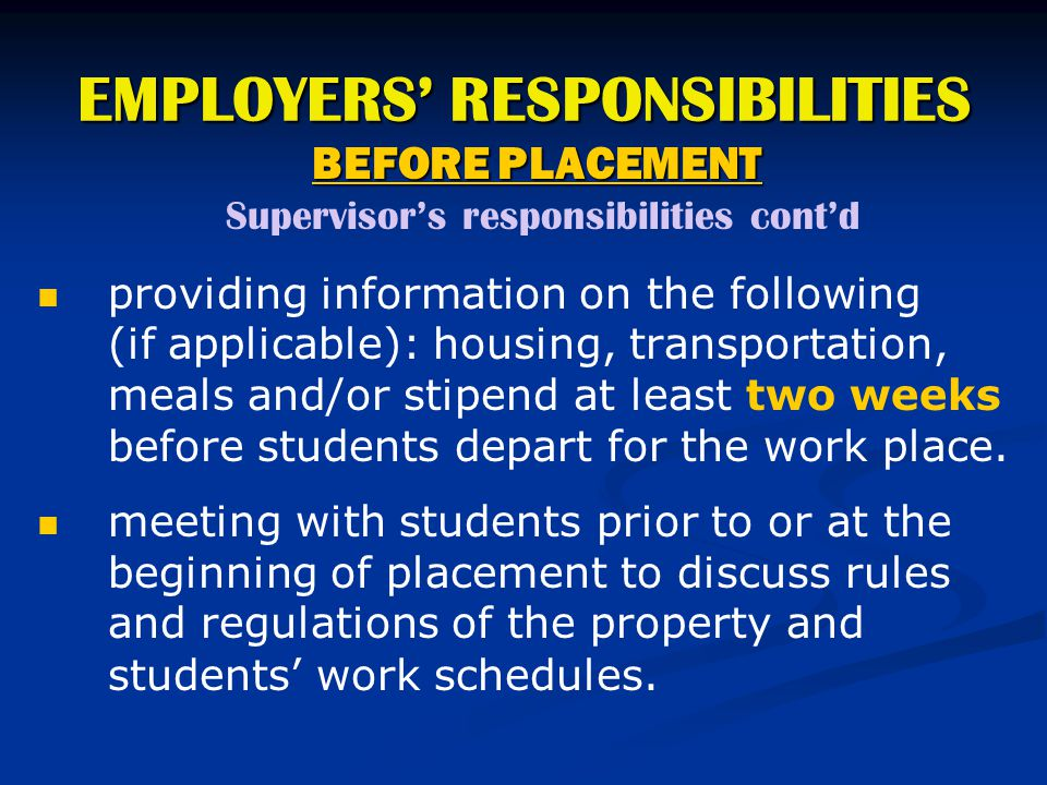EMPLOYERS' RESPONSIBILITIES BEFORE PLACEMENT Supervisor's responsibilities cont'd providing information on the following (if applicable): housing, tra
