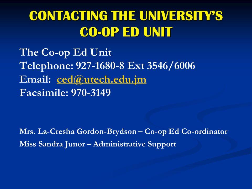 CONTACTING THE UNIVERSITY'S CO-OP ED UNIT The Co-op Ed Unit Telephone: 927-1680-8 Ext 3546/6006 Email: ced@utech.edu.jmced@utech.edu.jm Facsimile: 970