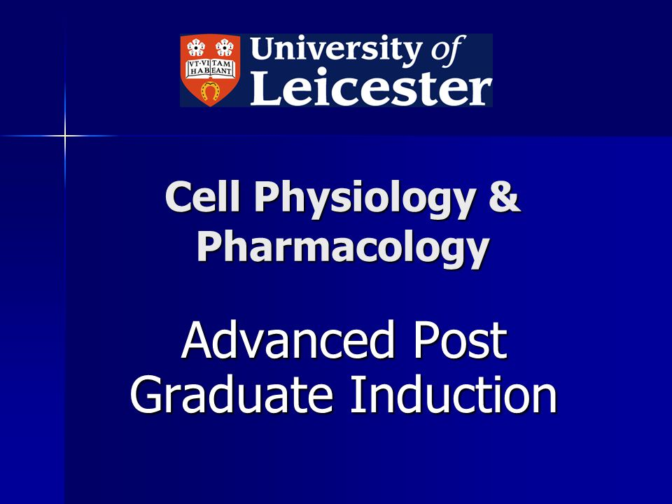 Cell Physiology & Pharmacology Advanced Post Graduate Induction