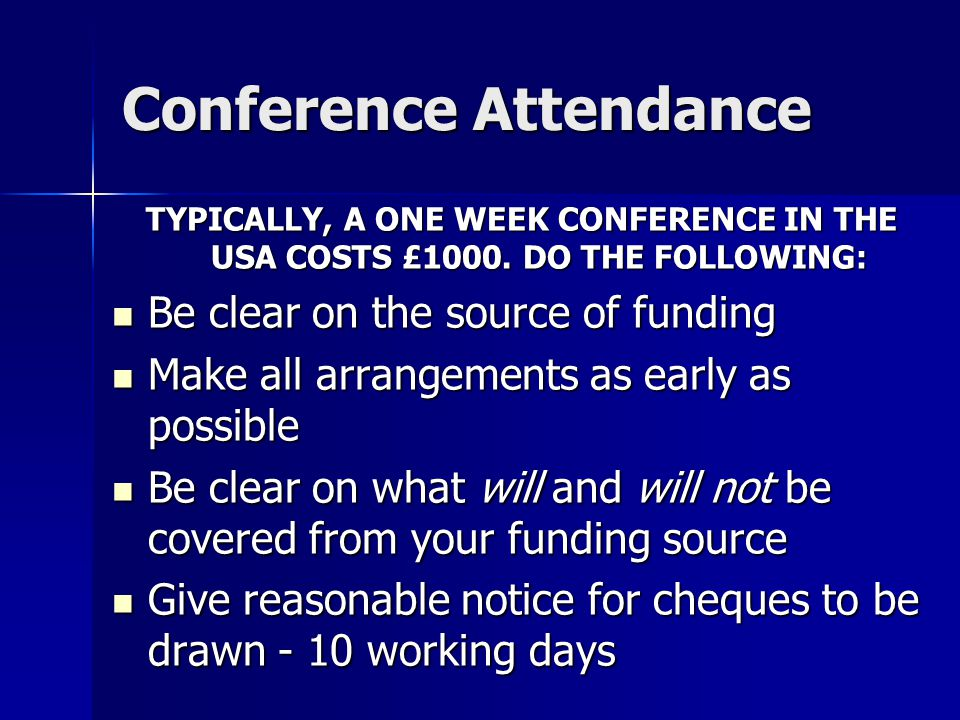 Conference Attendance TYPICALLY, A ONE WEEK CONFERENCE IN THE USA COSTS £1000.