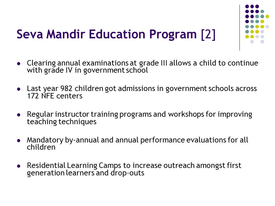 Seva Mandir Education Program [2] Clearing annual examinations at grade III allows a child to continue with grade IV in government school Last year 98