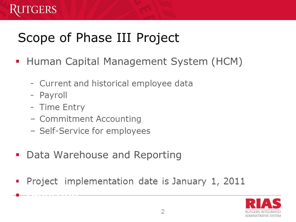 2 Scope of Phase III Project  Human Capital Management System (HCM) -Current and historical employee data -Payroll -Time Entry –Commitment Accounting –Self-Service for employees  Data Warehouse and Reporting  Project implementation date is January 1, 2011  reporting