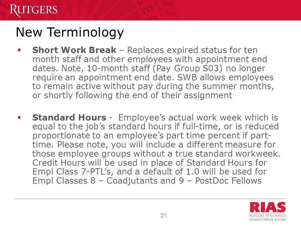21 New Terminology  Short Work Break – Replaces expired status for ten month staff and other employees with appointment end dates.