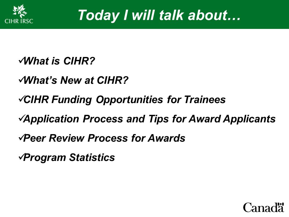 Today I will talk about… What is CIHR. What's New at CIHR.