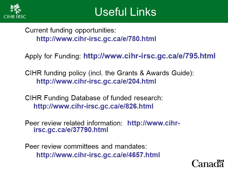 Useful Links Current funding opportunities: http://www.cihr-irsc.gc.ca/e/780.html Apply for Funding: http://www.cihr-irsc.gc.ca/e/795.html CIHR funding policy (incl.