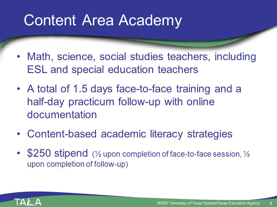 4 ©2007 University of Texas System/Texas Education Agency Content Area Academy Math, science, social studies teachers, including ESL and special educa