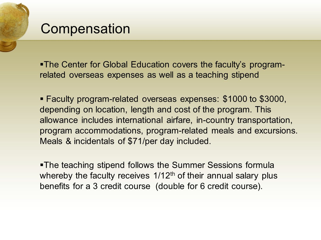 Compensation  The Center for Global Education covers the faculty's program- related overseas expenses as well as a teaching stipend  Faculty program-related overseas expenses: $1000 to $3000, depending on location, length and cost of the program.