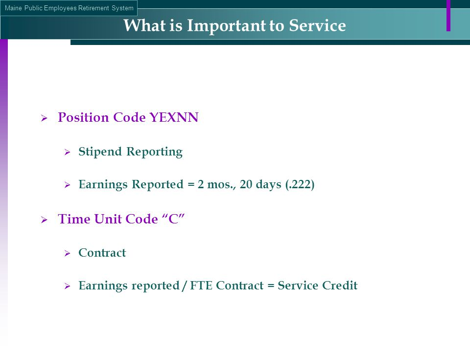 Maine Public Employees Retirement System What is Important to Service  Position Code YEXNN  Stipend Reporting  Earnings Reported = 2 mos., 20 days