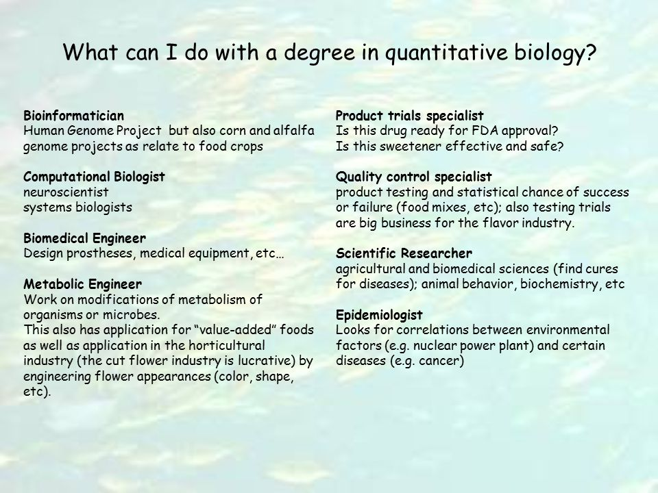 What can I do with a degree in quantitative biology? Bioinformatician Human Genome Project but also corn and alfalfa genome projects as relate to food