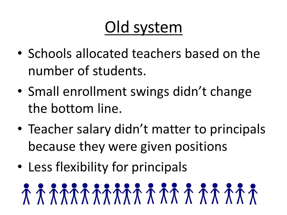 Old system Schools allocated teachers based on the number of students.