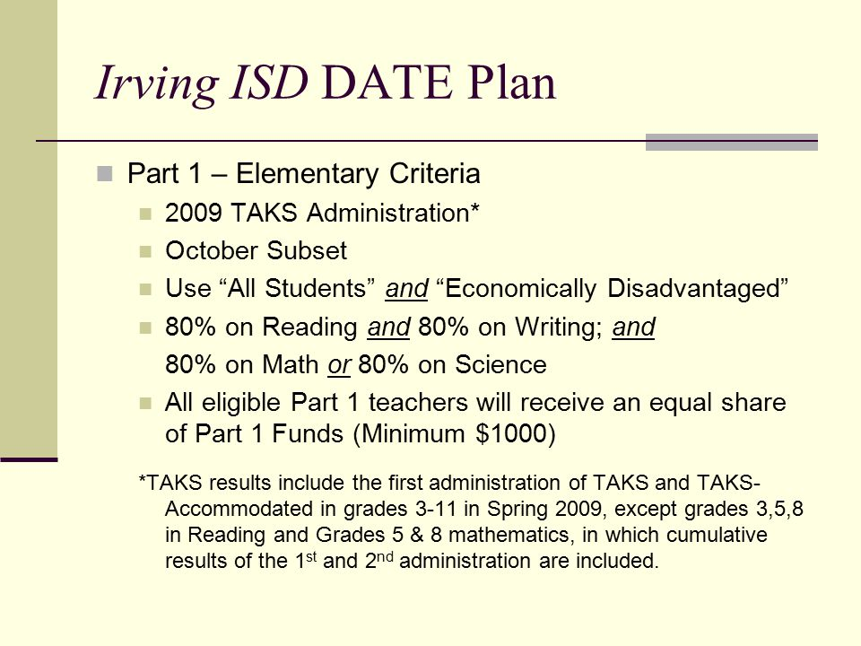 "Irving ISD DATE Plan Part 1 – Elementary Criteria 2009 TAKS Administration* October Subset Use ""All Students"" and ""Economically Disadvantaged"" 80% on"