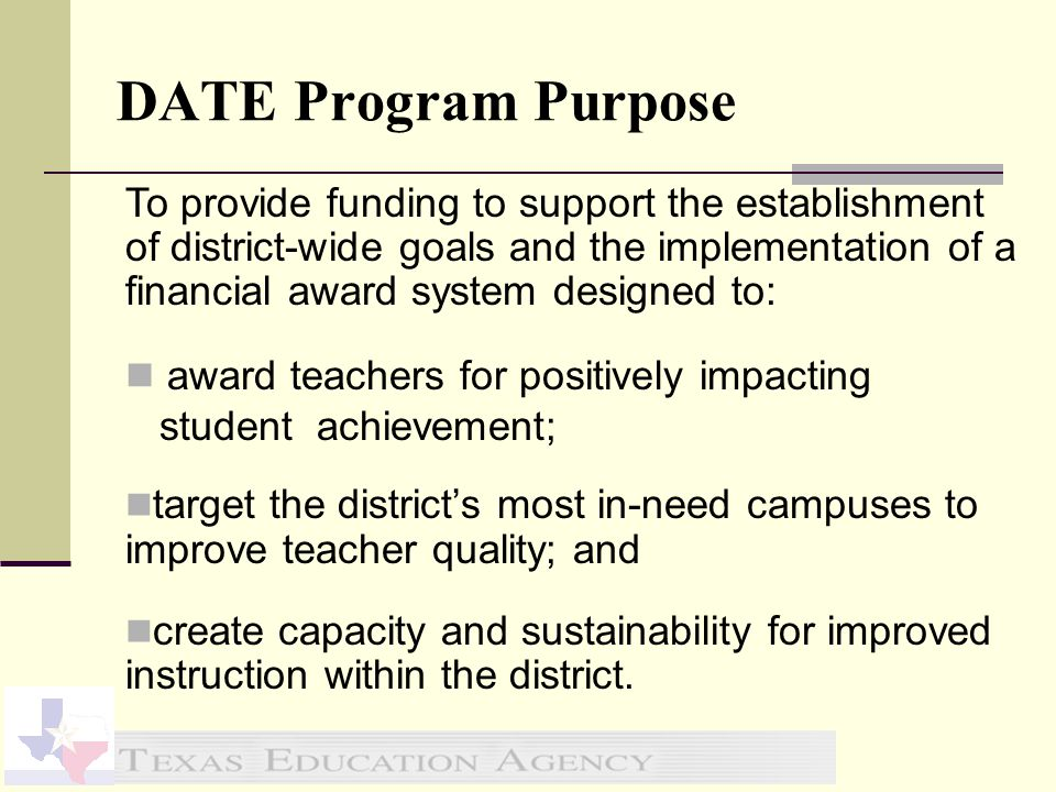 DATE Program Purpose To provide funding to support the establishment of district-wide goals and the implementation of a financial award system designe