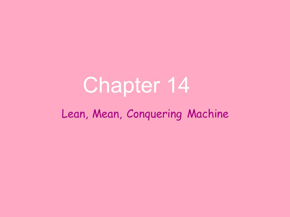Lean, Mean, Conquering Machine Chapter 14